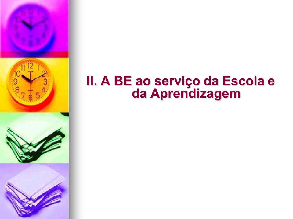 II. A BE ao serviço da Escola e da Aprendizagem
