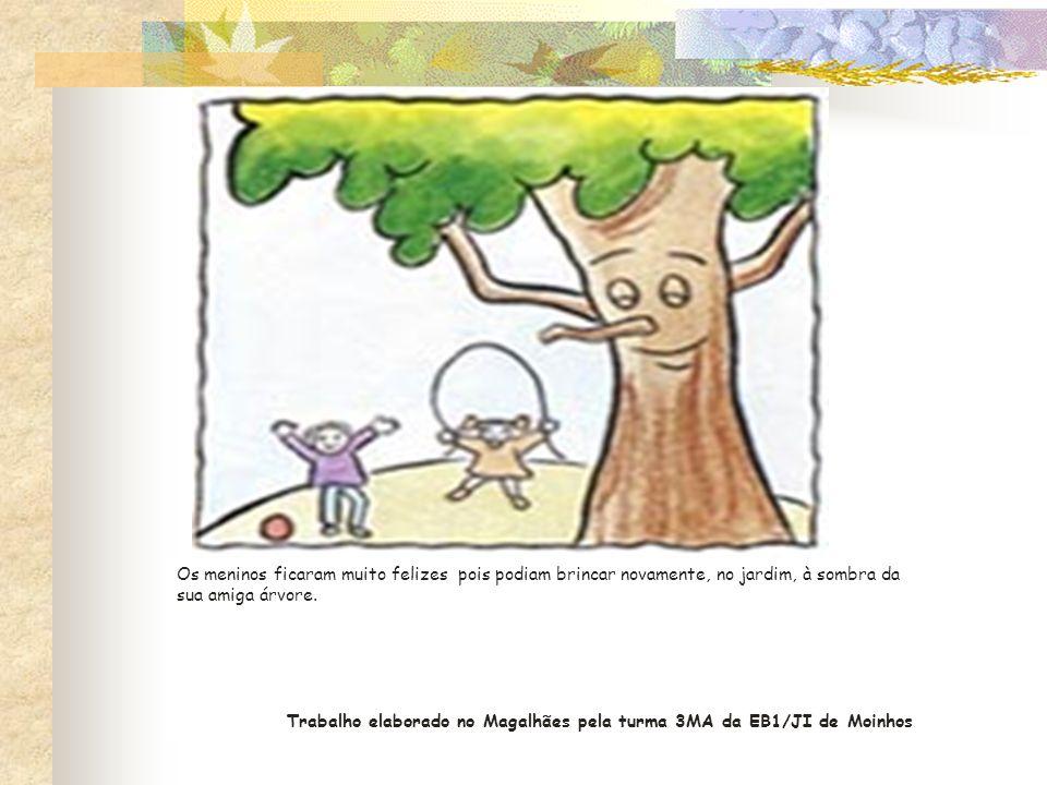Os meninos ficaram muito felizes pois podiam brincar novamente, no jardim, à sombra da sua amiga árvore.