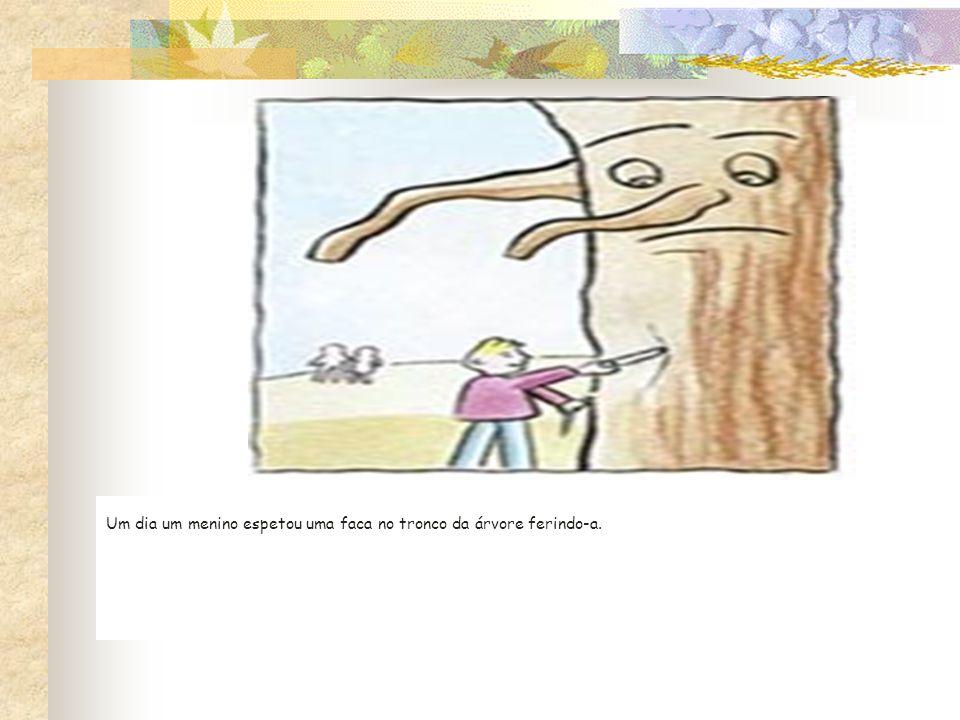 Um dia um menino espetou uma faca no tronco da árvore ferindo-a.