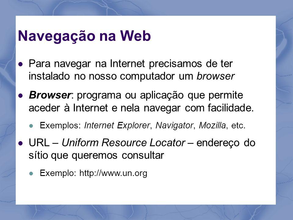 Navegação na Web Para navegar na Internet precisamos de ter instalado no nosso computador um browser.