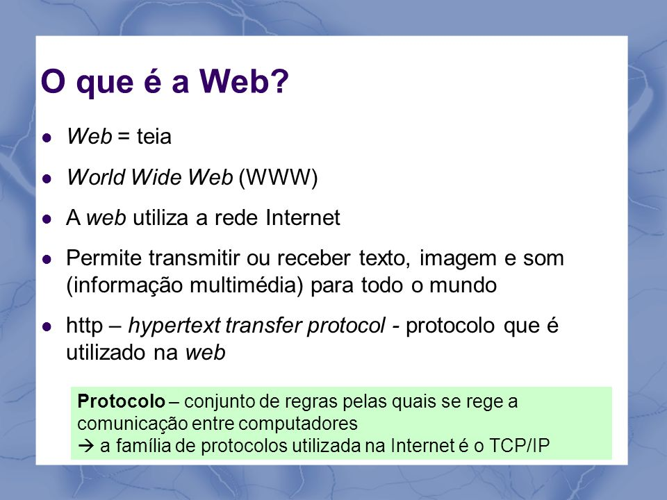 O que é a Web Web = teia World Wide Web (WWW)