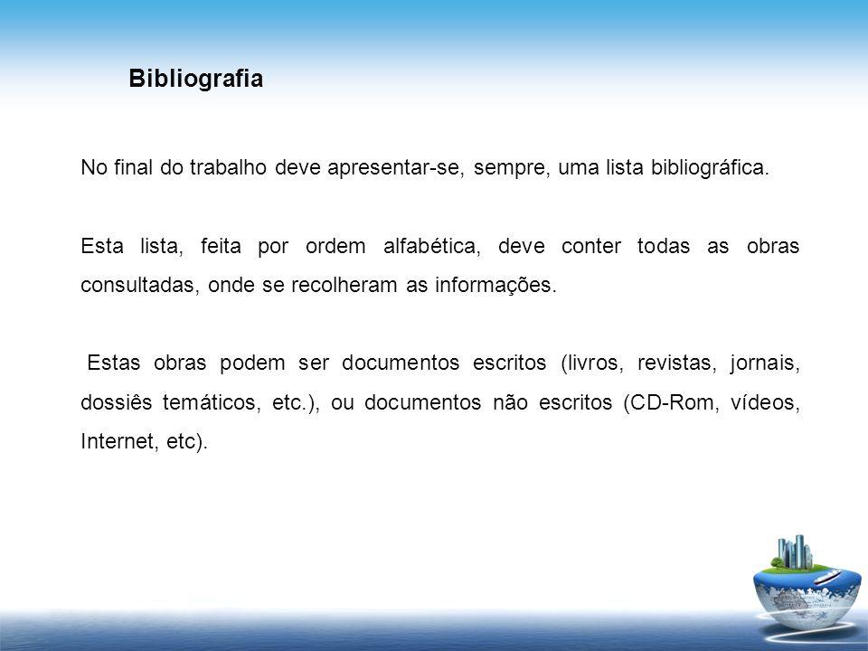 Bibliografia No final do trabalho deve apresentar-se, sempre, uma lista bibliográfica.