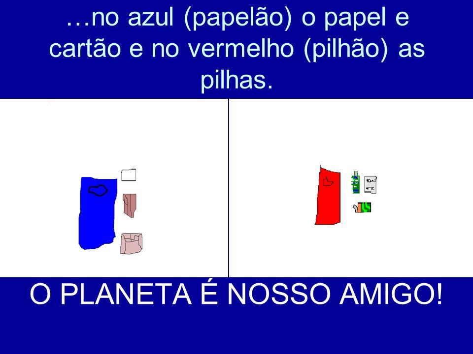 …no azul (papelão) o papel e cartão e no vermelho (pilhão) as pilhas.