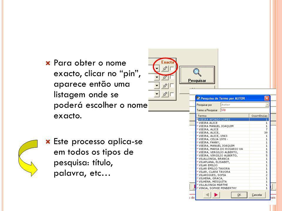 Para obter o nome exacto, clicar no pin , aparece então uma listagem onde se poderá escolher o nome exacto.