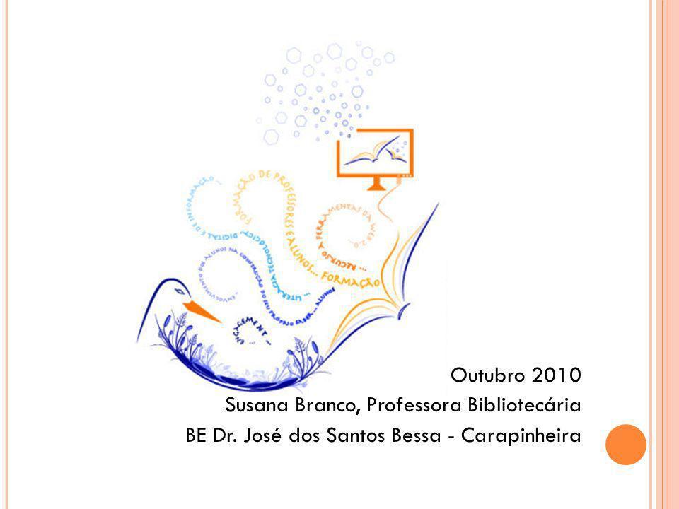 Outubro 2010 Susana Branco, Professora Bibliotecária BE Dr. José dos Santos Bessa - Carapinheira