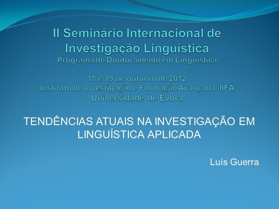 TENDÊNCIAS ATUAIS NA INVESTIGAÇÃO EM LINGUÍSTICA APLICADA Luís Guerra