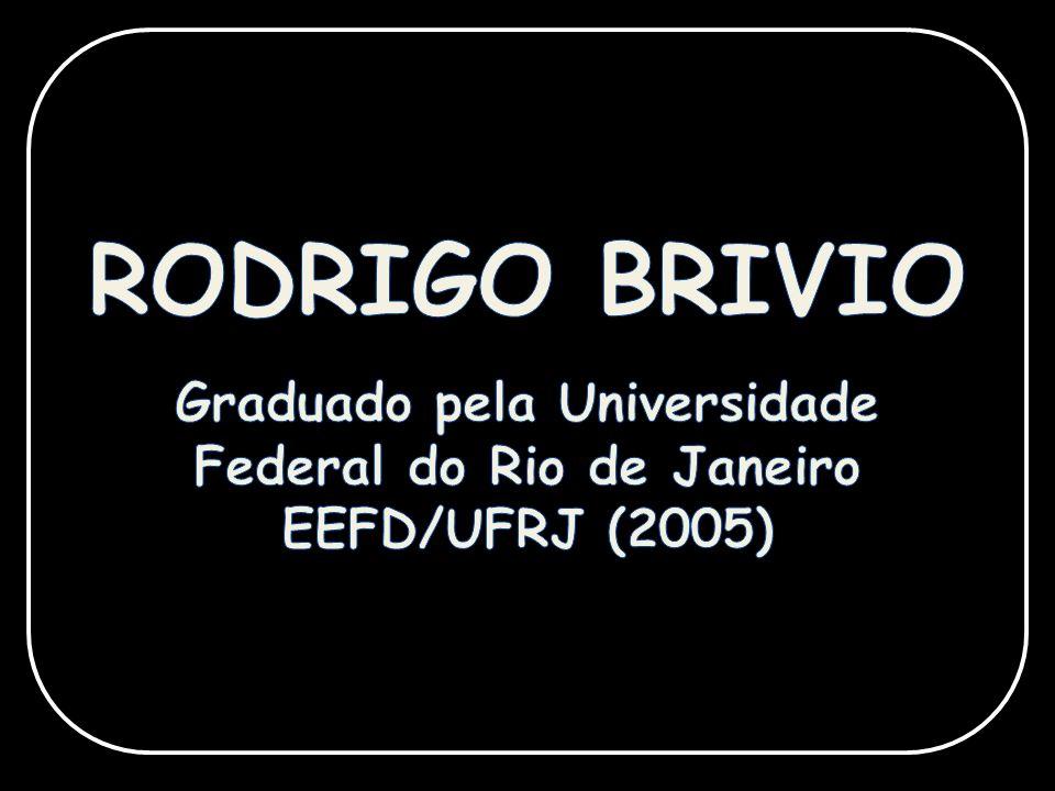 RODRIGO BRIVIO Graduado pela Universidade Federal do Rio de Janeiro EEFD/UFRJ (2005)