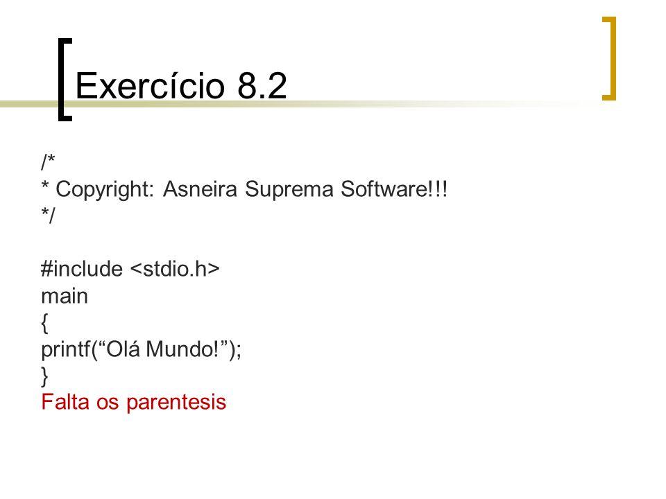 Exercício 8.2 /* * Copyright: Asneira Suprema Software!!! */