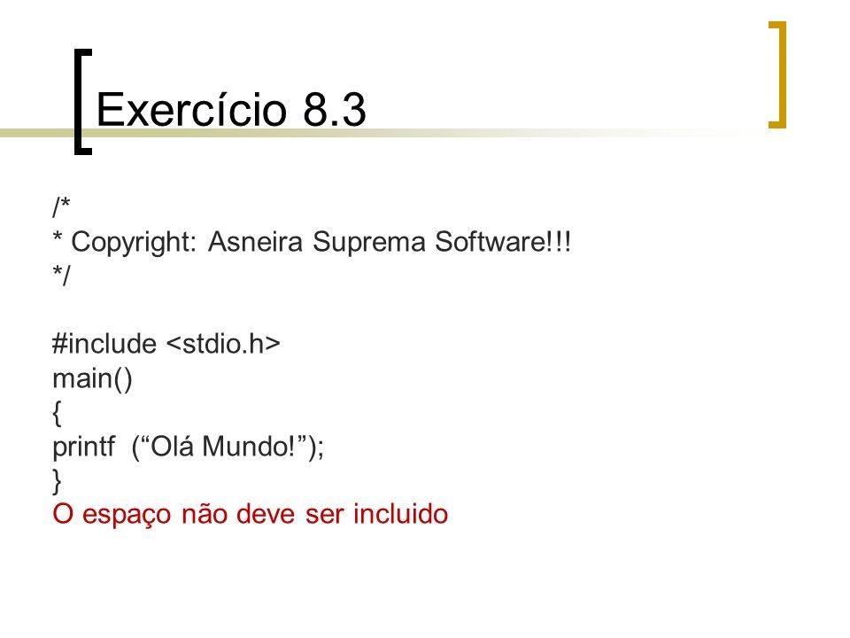 Exercício 8.3 /* * Copyright: Asneira Suprema Software!!! */