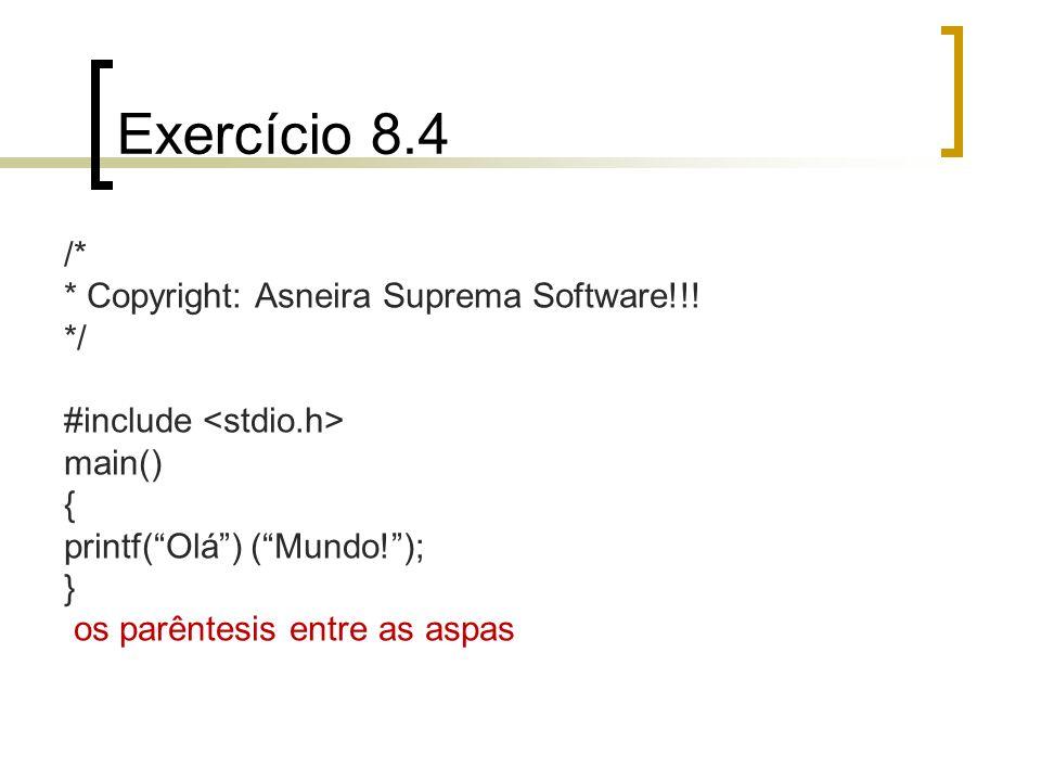 Exercício 8.4 /* * Copyright: Asneira Suprema Software!!! */