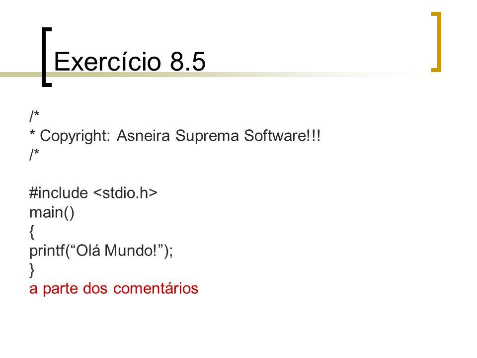 Exercício 8.5 /* * Copyright: Asneira Suprema Software!!!
