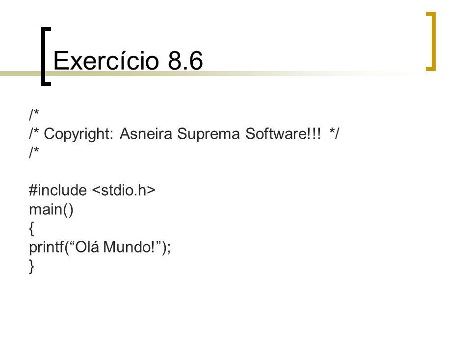Exercício 8.6 /* /* Copyright: Asneira Suprema Software!!! */