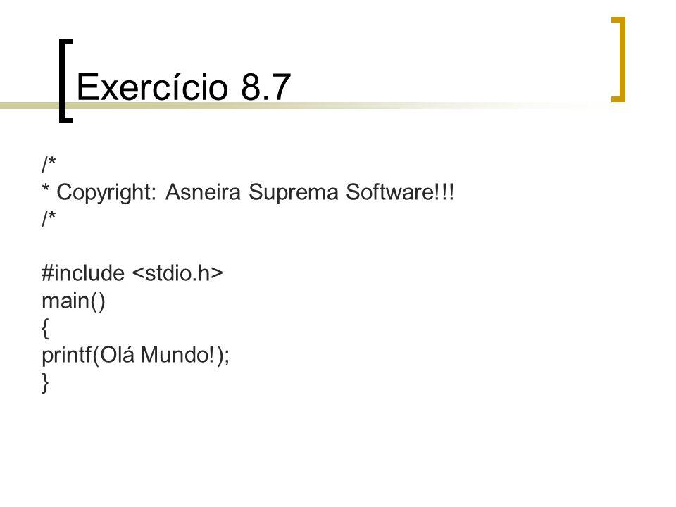 Exercício 8.7 /* * Copyright: Asneira Suprema Software!!!