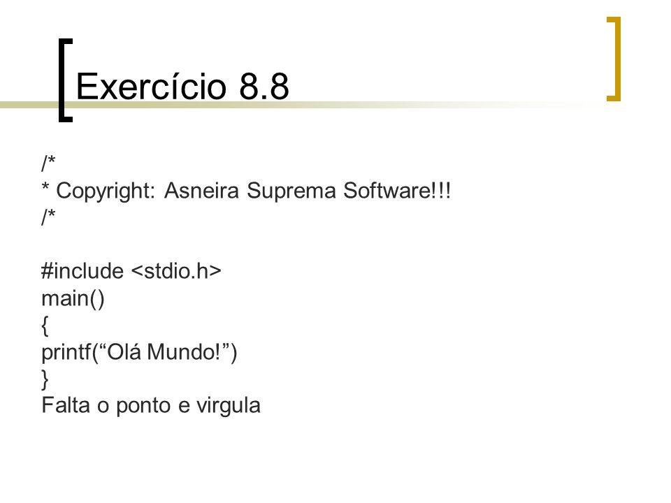 Exercício 8.8 /* * Copyright: Asneira Suprema Software!!!
