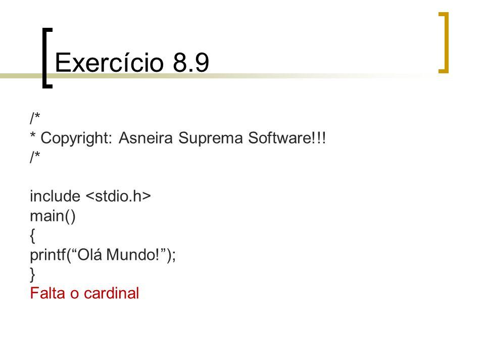 Exercício 8.9 /* * Copyright: Asneira Suprema Software!!!