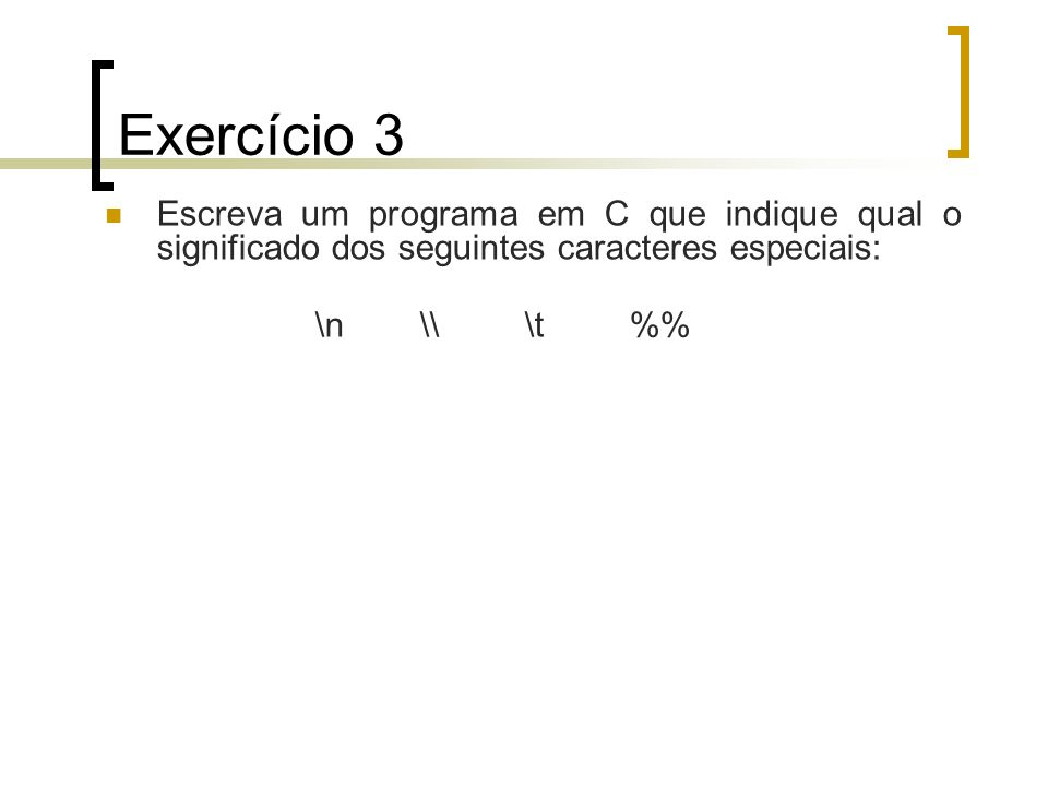 Exercício 3Escreva um programa em C que indique qual o significado dos seguintes caracteres especiais: