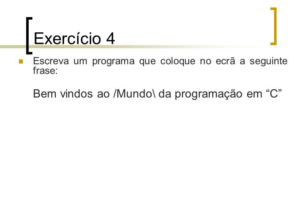 Exercício 4 Bem vindos ao /Mundo\ da programação em C