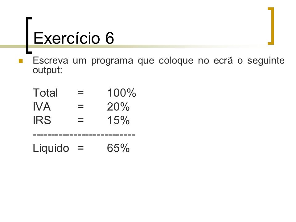Exercício 6 Total = 100% IVA = 20% IRS = 15%