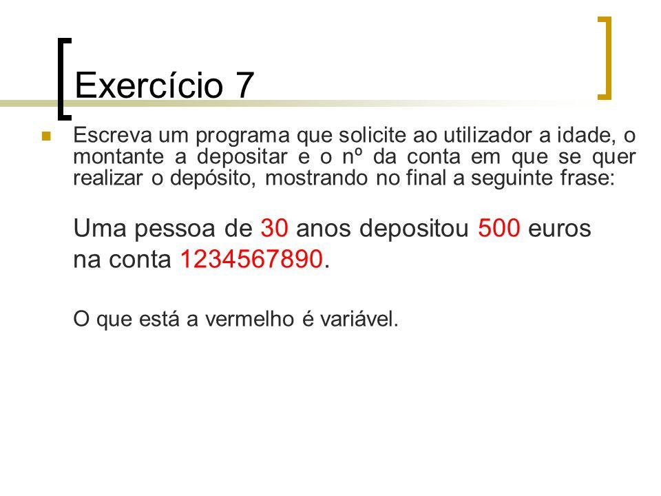 Exercício 7 Uma pessoa de 30 anos depositou 500 euros