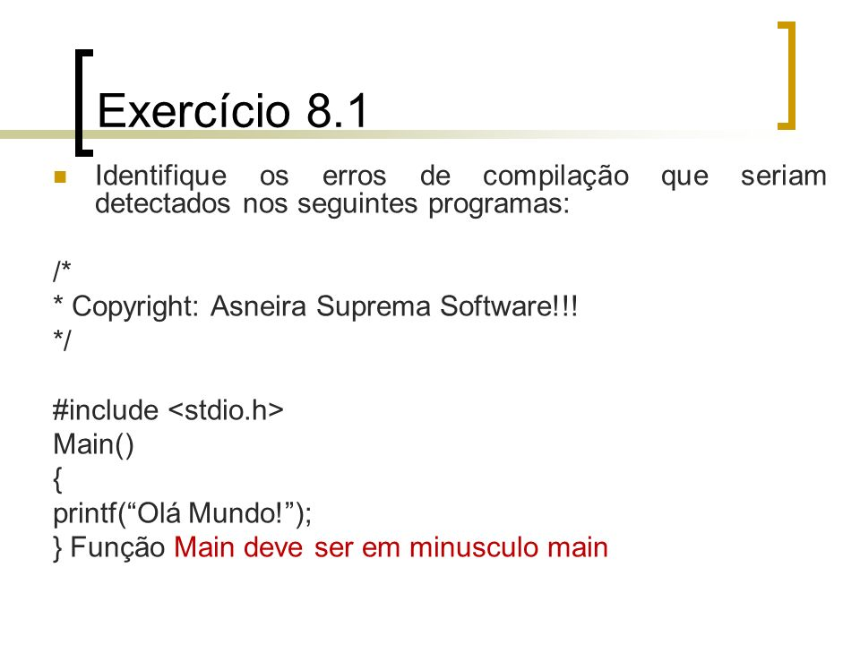 Exercício 8.1Identifique os erros de compilação que seriam detectados nos seguintes programas: /* * Copyright: Asneira Suprema Software!!!