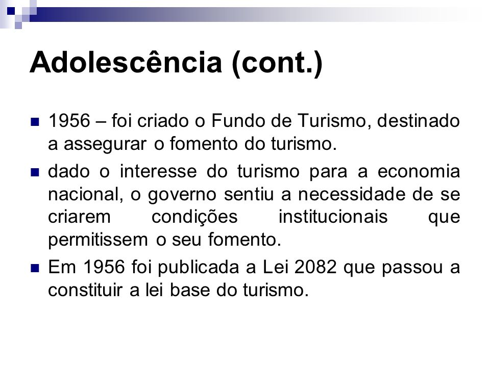 Adolescência (cont.)1956 – foi criado o Fundo de Turismo, destinado a assegurar o fomento do turismo.