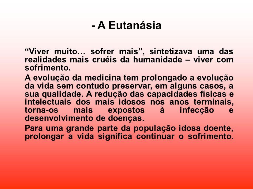 - A Eutanásia Viver muito… sofrer mais , sintetizava uma das realidades mais cruéis da humanidade – viver com sofrimento.