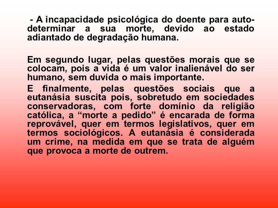 - A incapacidade psicológica do doente para auto-determinar a sua morte, devido ao estado adiantado de degradação humana.