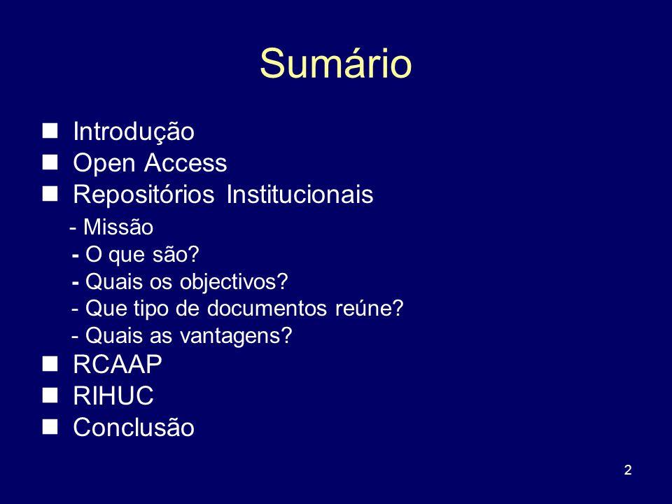 Sumário Introdução Open Access Repositórios Institucionais - Missão