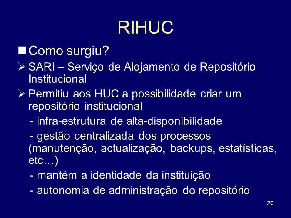 RIHUC Como surgiu SARI – Serviço de Alojamento de Repositório Institucional. Permitiu aos HUC a possibilidade criar um repositório institucional.