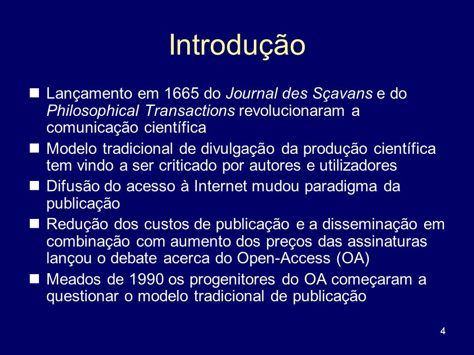 Introdução Lançamento em 1665 do Journal des Sçavans e do Philosophical Transactions revolucionaram a comunicação científica.