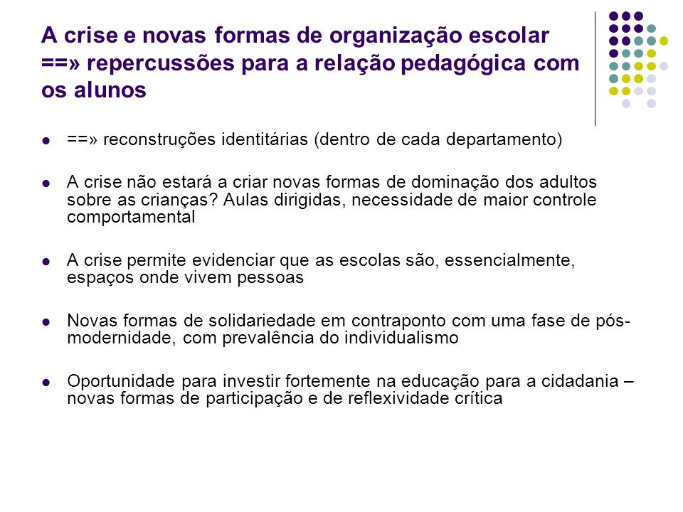 A crise e novas formas de organização escolar ==» repercussões para a relação pedagógica com os alunos