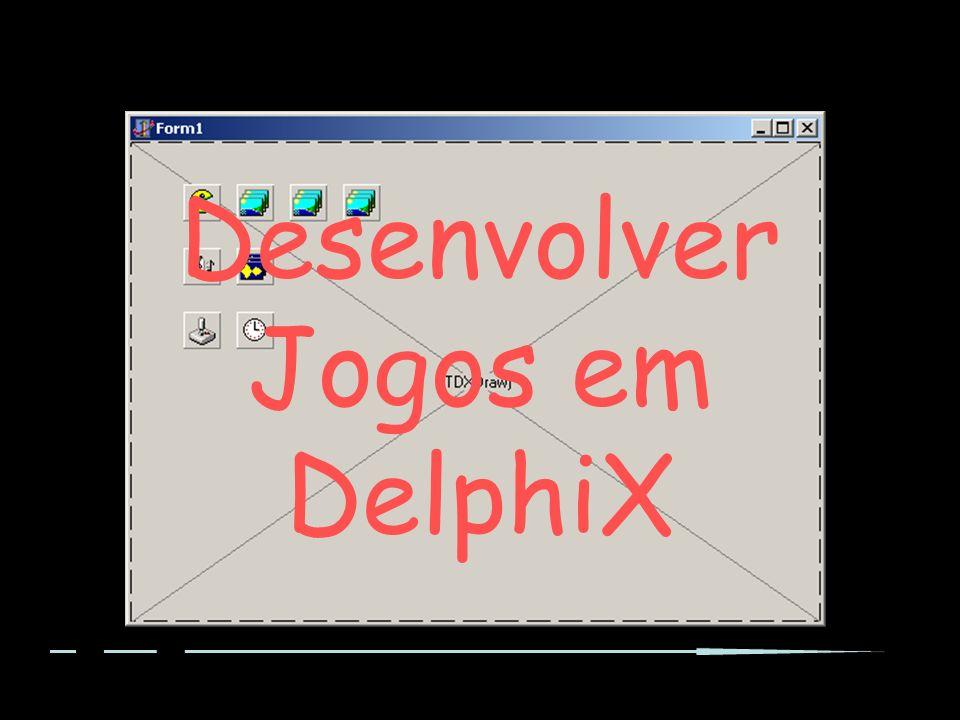 Desenvolver Jogos em DelphiX
