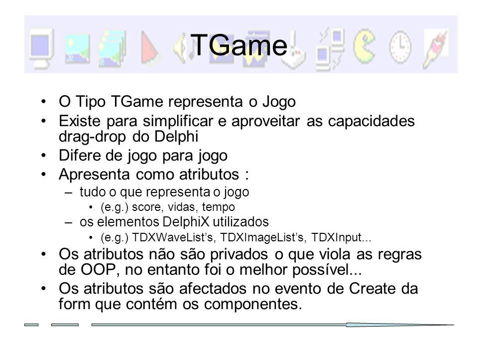 TGame O Tipo TGame representa o Jogo