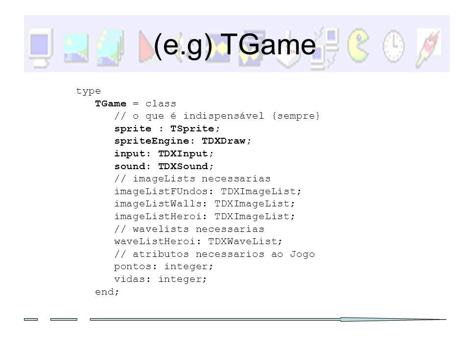 (e.g) TGame type TGame = class // o que é indispensável {sempre}