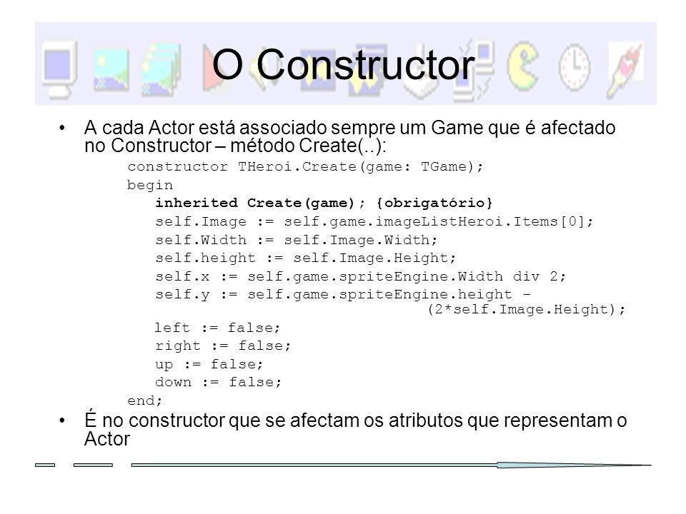 O Constructor A cada Actor está associado sempre um Game que é afectado no Constructor – método Create(..):