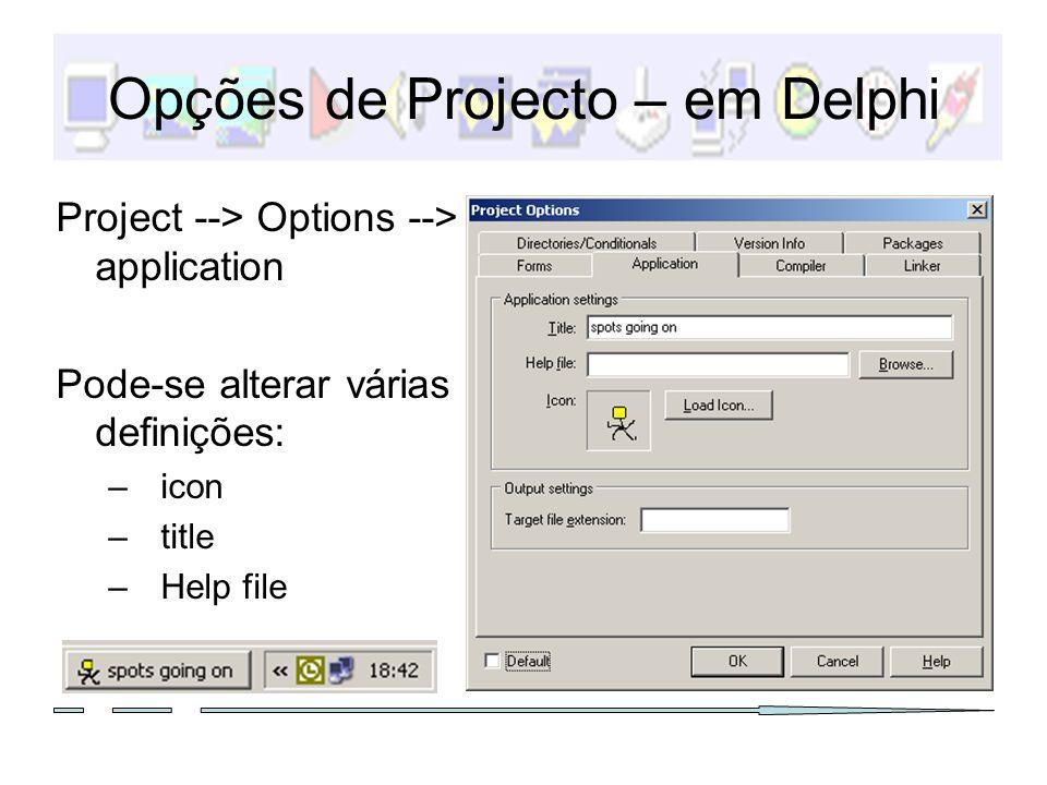 Opções de Projecto – em Delphi