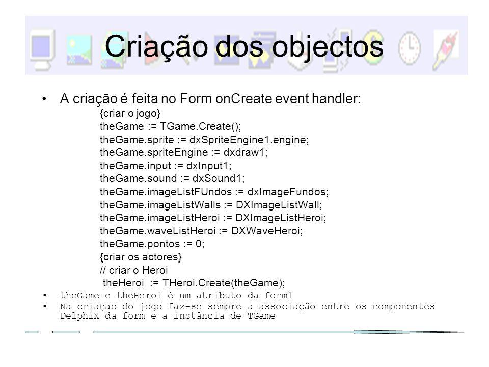 Criação dos objectos A criação é feita no Form onCreate event handler: