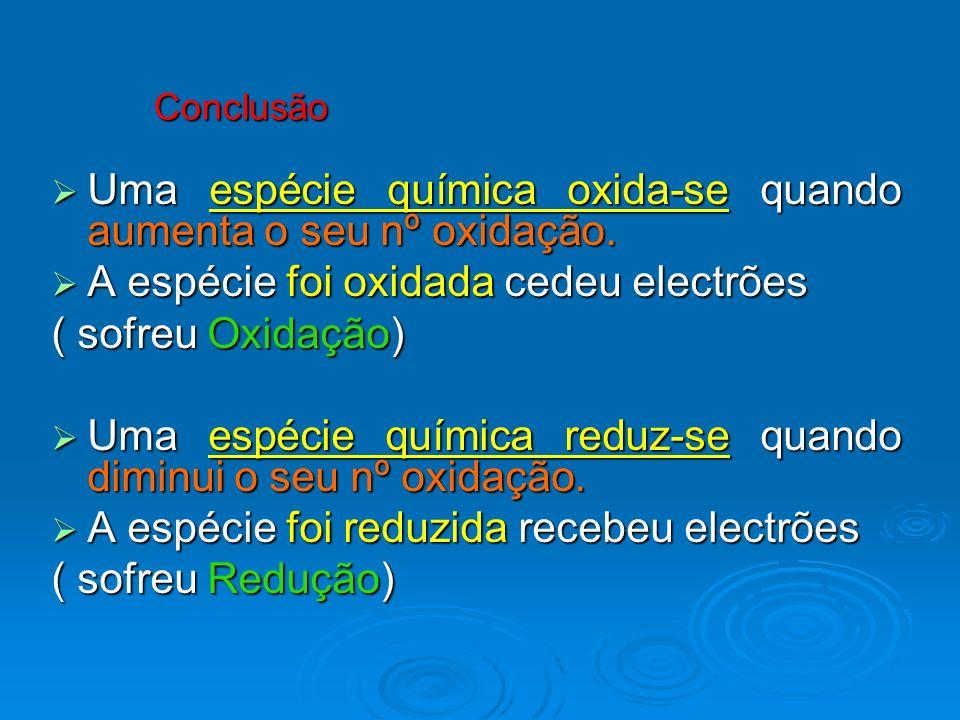 Uma espécie química oxida-se quando aumenta o seu nº oxidação.