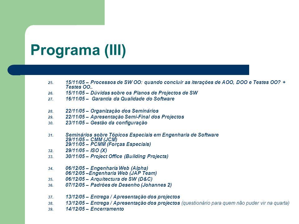 Programa (III) 15/11/05 – Processos de SW OO: quando concluir as iterações de AOO, DOO e Testes OO + Testes OO..