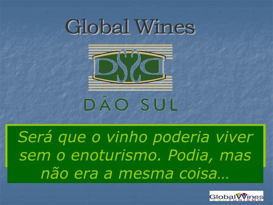 Global Wines Será que o vinho poderia viver sem o enoturismo. Podia, mas não era a mesma coisa…
