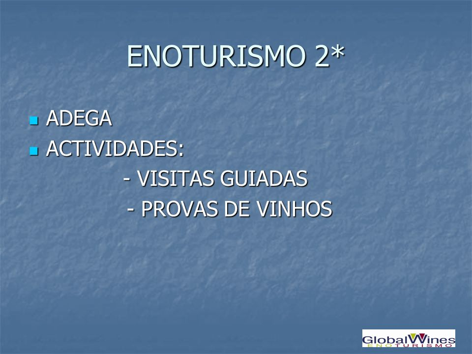ENOTURISMO 2* ADEGA ACTIVIDADES: - VISITAS GUIADAS - PROVAS DE VINHOS