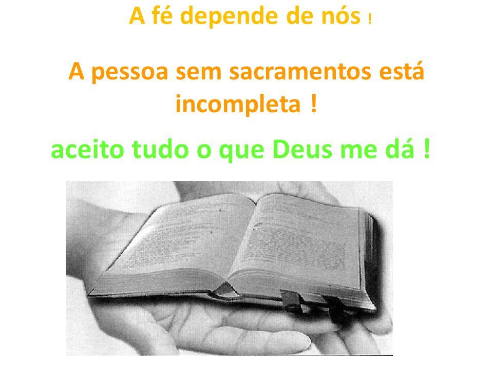 A pessoa sem sacramentos está incompleta !