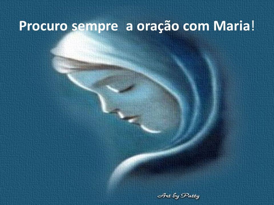 Procuro sempre a oração com Maria!
