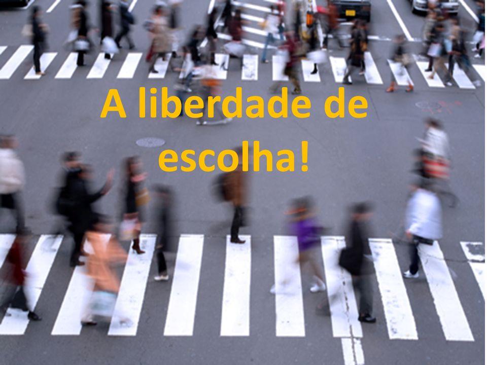 A liberdade de escolha!