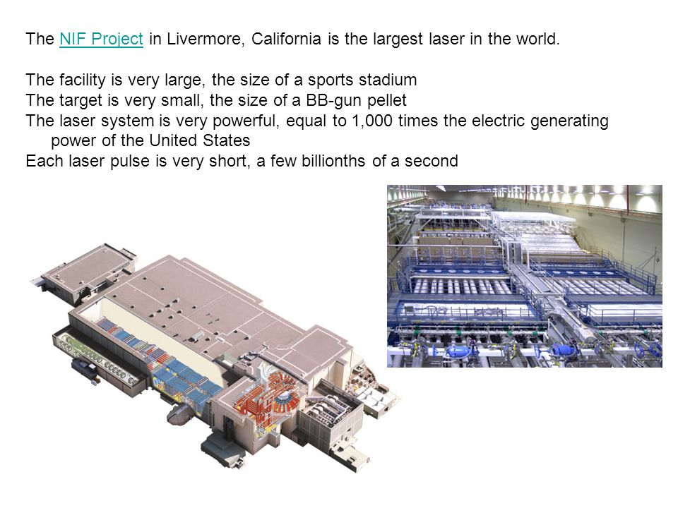 The NIF Project in Livermore, California is the largest laser in the world.