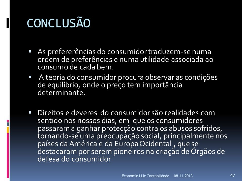 CONCLUSÃO As prefererências do consumidor traduzem-se numa ordem de preferências e numa utilidade associada ao consumo de cada bem.
