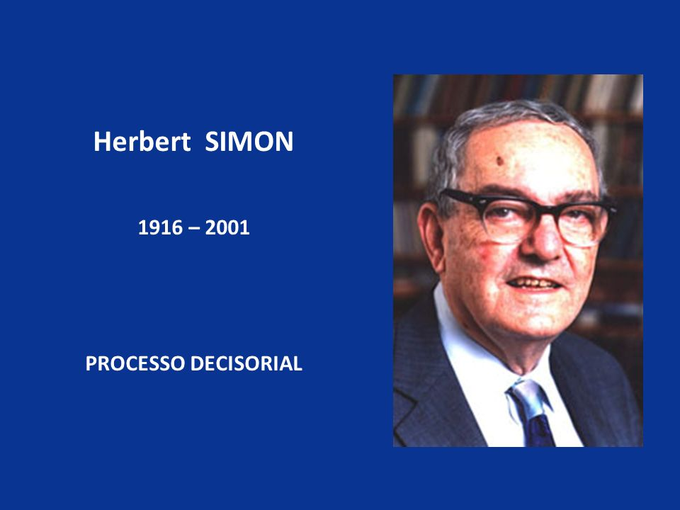 Herbert SIMON 1916 – 2001 PROCESSO DECISORIAL