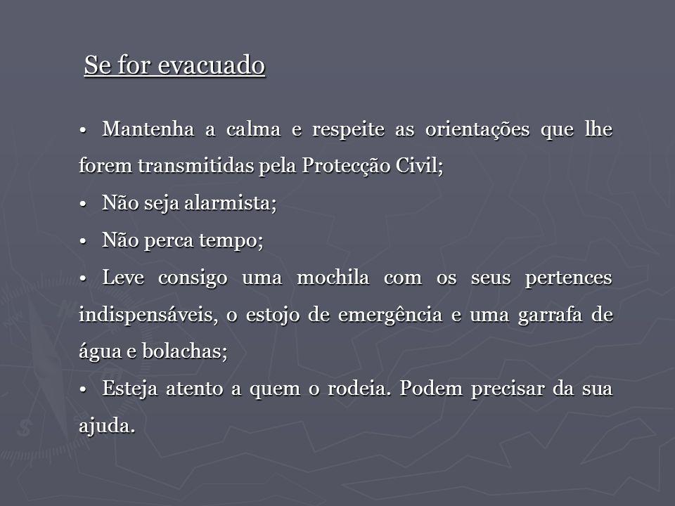 Se for evacuadoMantenha a calma e respeite as orientações que lhe forem transmitidas pela Protecção Civil;