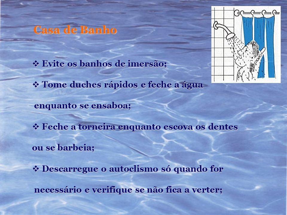 Casa de Banho Evite os banhos de imersão;