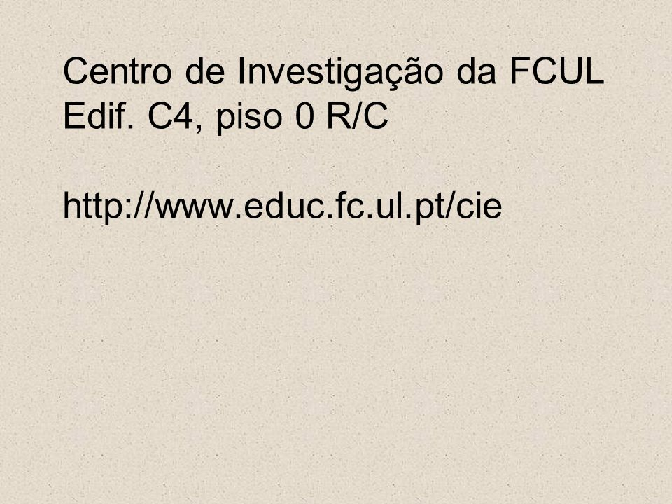 Centro de Investigação da FCUL Edif. C4, piso 0 R/C http://www. educ